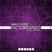 Play & Download Factorizando (Classics & Remixes) by Wally Lopez | Napster