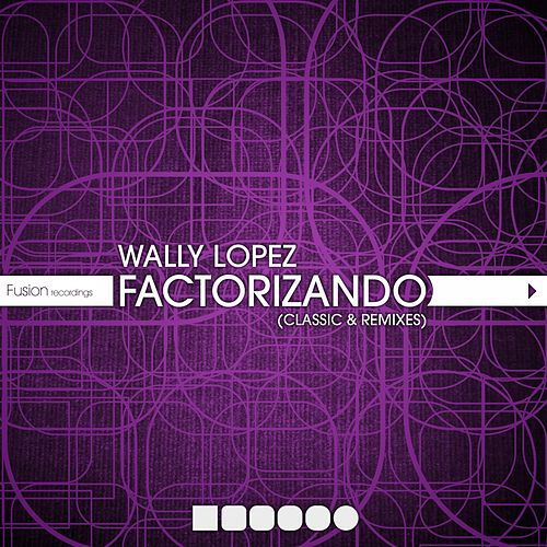 Factorizando (Classics & Remixes) by Wally Lopez