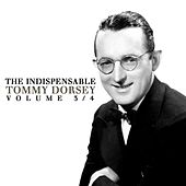 Play & Download The Indispensable Tommy Dorsey Volume 3/4 by Tommy Dorsey | Napster