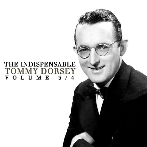 The Indispensable Tommy Dorsey Volume 3/4 by Tommy Dorsey