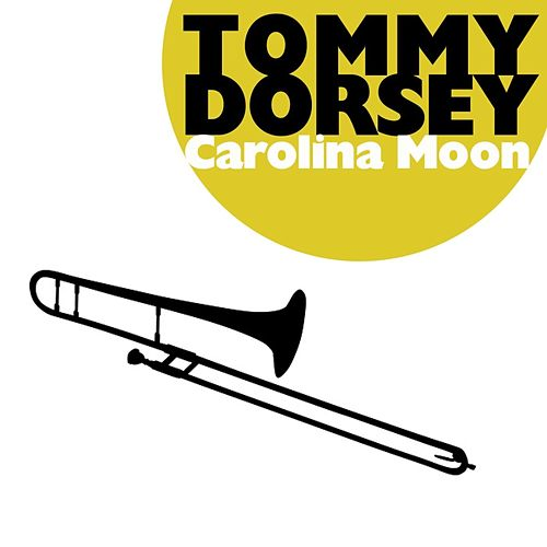 Play & Download Carolina Moon by Tommy Dorsey | Napster