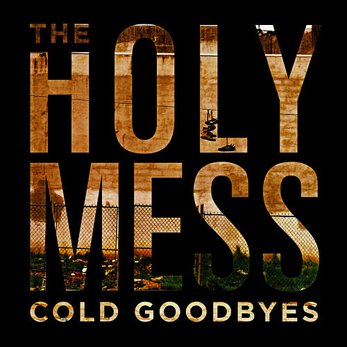 Play & Download Cold Goodbyes by The Holy Mess | Napster