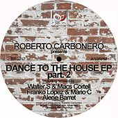 Dance to the House EP - Pt. 2 by ROBERTO CARBONERO