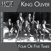 Play & Download Four or Fives Times (In Chronological Order 1928 - 1929) by King Oliver | Napster