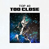 Too Close by Top 40