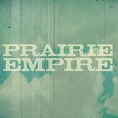 Play & Download Prairie Empire by Prairie Empire | Napster