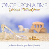 Once Upon a Time - Fairytale Wedding Classics for Princess Brides & Their Prince Charmings by Various Artists