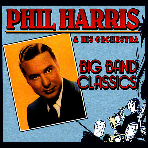 Big Band Classics by Phil Harris