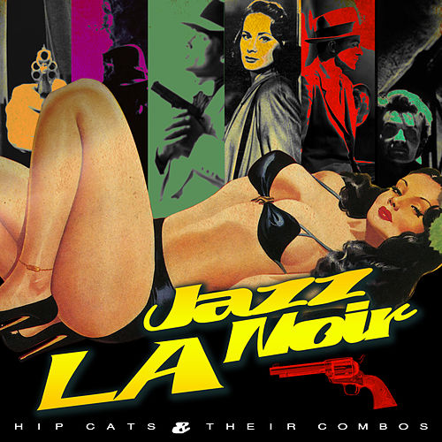 Play & Download L.A. Jazz Noire - Hip Cats & Their Combos by Various Artists | Napster