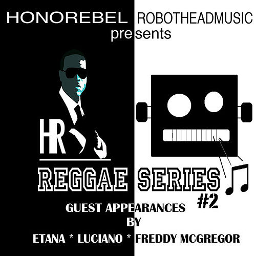 Honorebel & Robothead Music Presents Reggae Series #2 by Various Artists