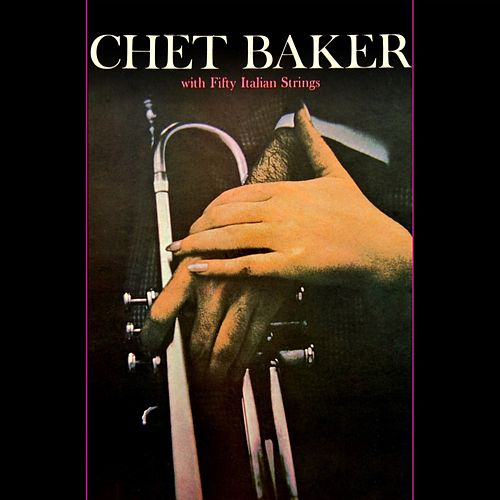 Play & Download Chet Baker With Fifty Italian Strings by Chet Baker | Napster