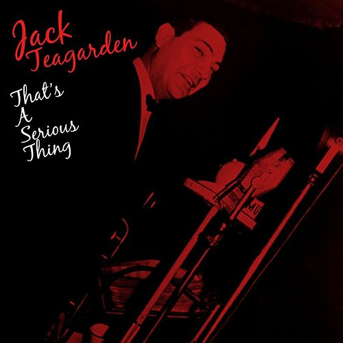 Play & Download That's A Serous Thing by Jack Teagarden | Napster