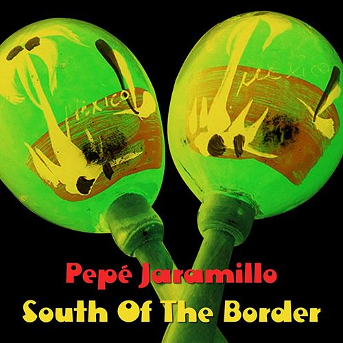 Play & Download South Of The Border by Pepe Jaramillo | Napster
