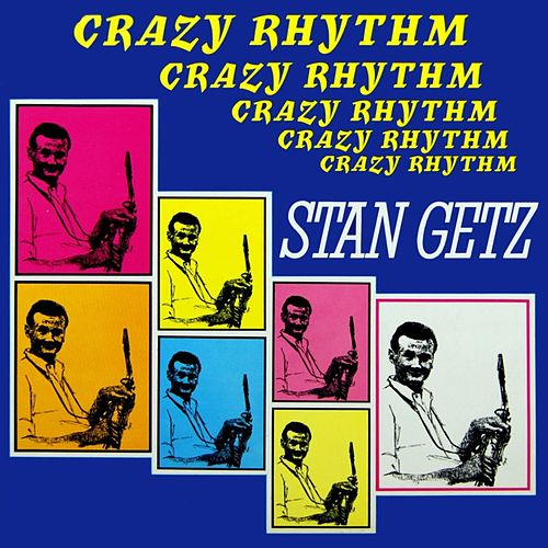Play & Download Crazy Rhythm by Stan Getz | Napster