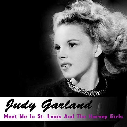 Play & Download Meet Me In St. Louis And The Harvey Girls by Judy Garland | Napster
