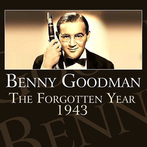 Play & Download The Forgotten Year 1943 by Benny Goodman | Napster