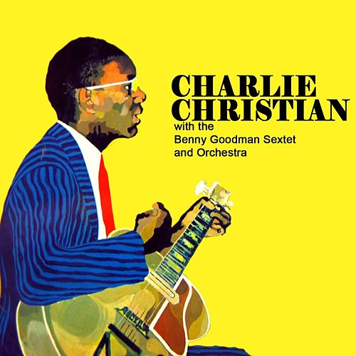 With The Benny Goodman Sextet & Orchestra by Charlie Christian