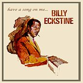 Play & Download Have A Song On Me by Billy Eckstine | Napster