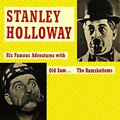 Play & Download His Famous Adventures With Old Sam...The Ramsbottoms by Stanley Holloway | Napster