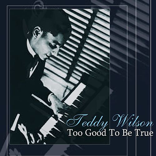 Play & Download Too Good To Be True by Teddy Wilson | Napster