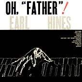 Play & Download Oh, Father! by Earl Fatha Hines | Napster