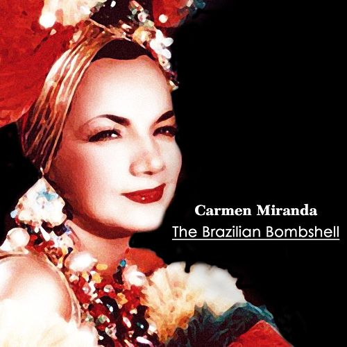 The Brazilian Bombshell by Carmen Miranda