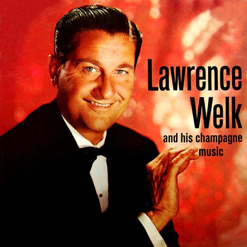 Play & Download The Champagne Music Of Lawrence Welk by Lawrence Welk | Napster