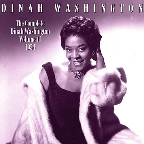 The Complete Dinah Washington Volume 11 1954 by Dinah Washington