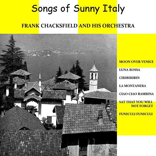 Play & Download Songs of Sunny Italy by Frank Chacksfield And His Orchestra | Napster