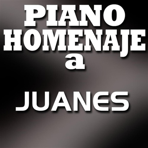 Play & Download Piano Homenaje a Juanes by Piano Tribute Players | Napster