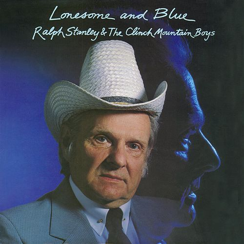 Play & Download Lonesome and Blue by Ralph Stanley | Napster