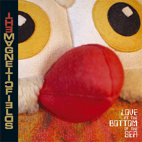 Love At The Bottom Of The Sea von Magnetic Fields