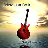 Play & Download Chillax! Just Do It. by Guitar Chill Out | Napster