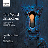 The Word Unspoken: Sacred Music by William Byrd and Philippe de Monte by Gallicantus