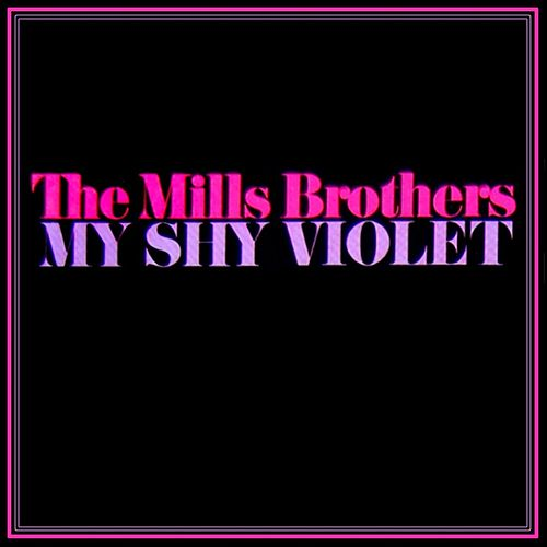 Play & Download My Shy Violet by The Mills Brothers | Napster