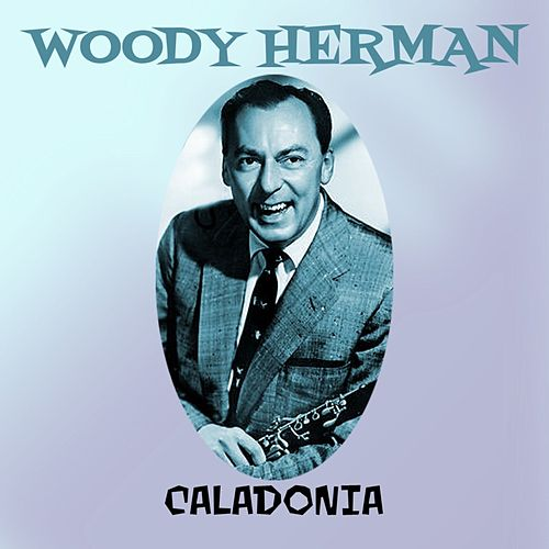 Play & Download Caladonia by Woody Herman | Napster