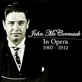 Play & Download John McCormack In Opera 1907 - 1912 by John McCormack | Napster