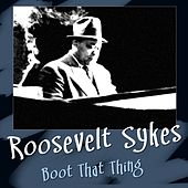 Play & Download Boot That Thing by Roosevelt Sykes | Napster
