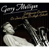 Play & Download California Concerts Or Jazz Goes To High SDchool by Gerry Mulligan | Napster