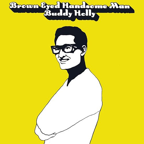 Brown Eyed Handsome Man by Buddy Holly