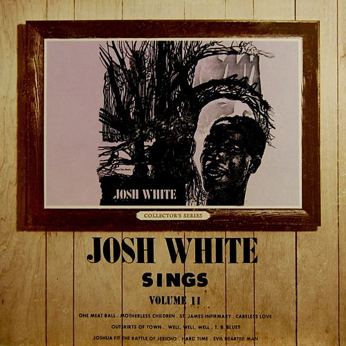 Play & Download Josh White Sings Volume II by Josh White | Napster