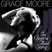 Play & Download Grace Moore In Opera And Song by Grace Moore | Napster