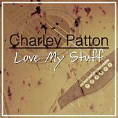Love My Stuff by Charley Patton