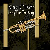 Play & Download Long Live The King by King Oliver | Napster