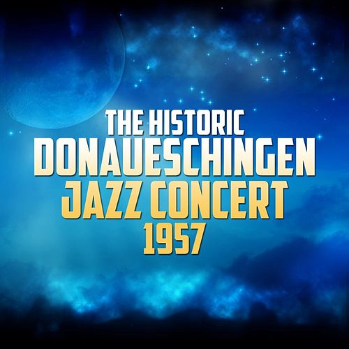 Play & Download The Historic Donaueschingen Jazz Concert 1957 by Various Artists | Napster