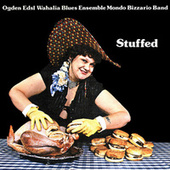 Stuffed by Ogden Edsl Wahalia Blues Ensemble Mondo Bizzario Band