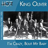 Play & Download I'm Crazy 'bout My Baby (In Chronological Order 1930 - 1931) by King Oliver | Napster