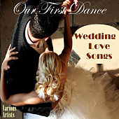Play & Download Our First Dance: Wedding Love Songs by Various Artists | Napster