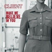 Play & Download Make Me Believe In You by Client | Napster