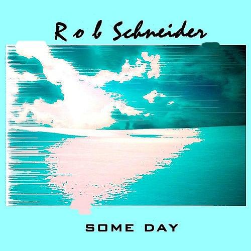 Some Day by Rob Schneider